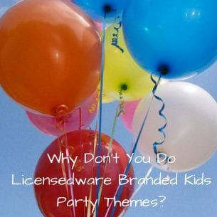 Why Don't You Do Licensedware Branded Kids Party Themes?