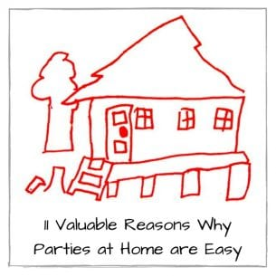 11 Valuable Reasons Why Parties at Home are Easy