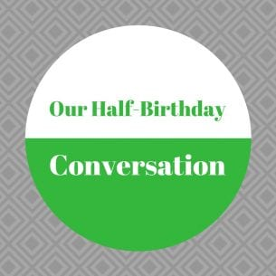 Our Half Birthday Conversation